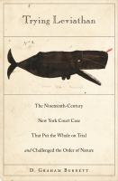 Trying Leviathan : the nineteenth-century New York court case that put the whale on trial and challenged the order of nature