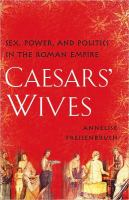 Caesars' wives : sex, power, and politics in the Roman Empire / Annelise Freisenbruch.