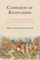 Campaigns of knowledge : U.S. pedagogies of colonialism and occupation in the Philippines and Japan
