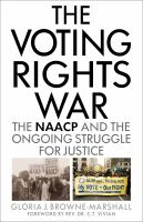 Voting rights war : the NAACP and the ongoing struggle for justice / Gloria J. Browne-Marshall ; foreword by Rev. Dr. C.T. Vivian.