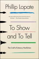To show and to tell : the craft of literary nonfiction / Phillip Lopate.