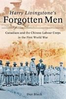Harry Livingstone's forgotten men : Canadians and the Chinese Labour Corps in the First World War