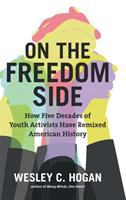 On the freedom side : how five decades of youth activists have remixed American history