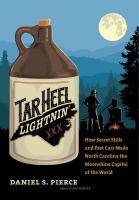 Tar Heel lightnin' : how secret stills and fast cars made North Carolina the moonshine capital of the world