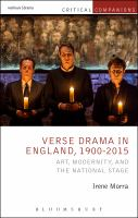 Verse drama in england, 1900-2015 : art, modernity, and the national stage / Irene Morra.