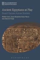 Ancient Egyptians at Play : Board Games across Borders / Walter Crist, Anne-Elizabeth Dunn-Vaturi, Alex de Voogt.