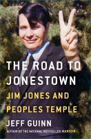 Road to Jonestown : Jim Jones and Peoples Temple / Jeff Guinn.