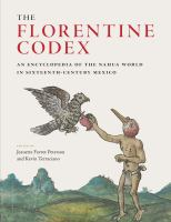 Florentine Codex : an encyclopedia of the Nahua world in sixteenth-century Mexico First edition.