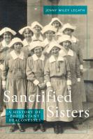 Sanctified sisters : a history of Protestant deaconesses
