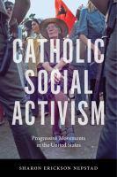 Catholic social activism : progressive movements in the United States