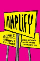 Amplify : graphic narratives of feminist resistance