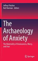 Archaeology of anxiety : the materiality of anxiousness, worry, and fear / Jeffrey Fleisher, Neil Norman, editors.