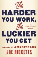 Harder you work, the luckier you get : an entrepreneur's memoir First Simon & Schuster hardcover edition.