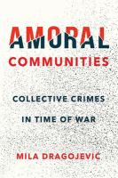 Amoral communities : collective crimes in time of war