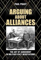 Arguing about alliances : the art of agreement in military-pact negotiations