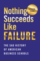 Nothing succeeds like failure : the sad history of American business schools
