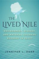 Lived Nile : environment, disease, and material colonial economy in Egypt