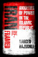 Iran reframed : anxieties of power in the Islamic Republic