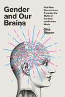 Gender and our brains : how new neuroscience explodes the myths of the male and female minds First American edition.