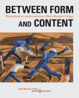Between form and content : perspectives on Jacob Lawrence + Black Mountain College