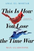 This is how you lose the time war First edition.