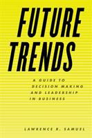 Future trends : a guide to decision making and leadership in business