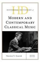 Historical dictionary of modern and contemporary classical music Second edition.