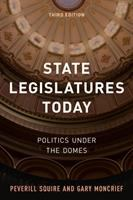 State legislatures today : politics under the domes Third edition.