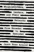 Whistleblowers, leakers, and their networks : from Snowden to samizdat