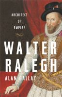 Walter Ralegh : architect of empire First edition.