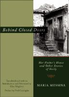 Behind closed doors : Her father's house and other stories of Sicily / by Maria Messina ; translated from the Italian and with an introduction and afterword by Elise Magistro ; preface by Fred Gardaphé.