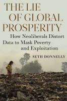 Lie of global prosperity : how neoliberals distort data to mask poverty and exploitation