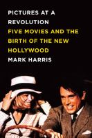 Pictures at a revolution : five movies and the birth of the new Hollywood / Mark Harris.