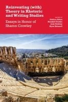 Reinventing (with) theory in rhetoric and writing studies : essays in honor of Sharon Crowley