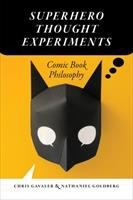 Superhero thought experiments : comic book philosophy