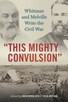 """""""This mighty convulsion"""" : Whitman and Melville write the Civil War"""