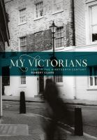 My Victorians : lost in the nineteenth century