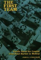 First team : Pacific naval air combat from Pearl Harbor to Midway 1st Naval Institute Press pbk. ed.