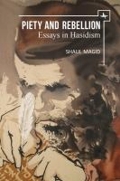 Piety and rebellion : essays in Ḥasidism