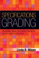 Specifications grading : restoring rigor, motivating students, and saving faculty time / Linda B. Nilson, foreword by Claudia J. Stanny.