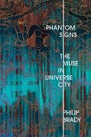 Phantom signs : the muse in Universe City First edition.