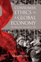 Consumer ethics in a global economy : how buying here causes injustice there
