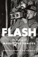 Flash : the making of Weegee the Famous First edition.