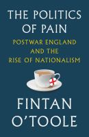 Politics of pain : postwar England and the rise of nationalism First American edition.