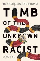 Tomb of the unknown racist : a novel First hardcover edition.