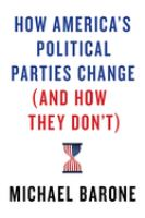 How America's political parties change (and how they don't) First American edition.