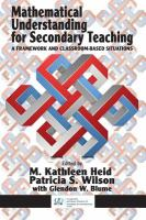 Mathematical understanding for secondary teaching : a framework and classroom-based situations / edited by M. Kathleen Heid and Patricia S. Wilson, with Glendon W. Blume.