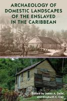 Archaeology of domestic landscapes of the enslaved in the Caribbean