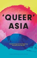 'Queer' Asia : decolonising and reimagining sexuality and gender