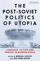 Post-Soviet politics of Utopia : language, fiction and fantasy in modern Russia